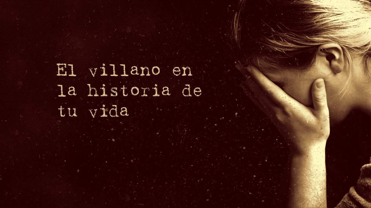 El villano en la historia de tu vida
